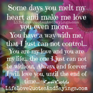 some days you melt my heart and make me love you even more you have a ...