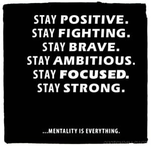 stay-positive-stay-fighting-stay-brave-stay-ambitious