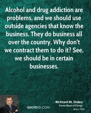 Alcohol and drug addiction are problems, and we should use outside ...