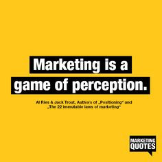 ... in their minds. Marketing is a game of perception, not reality. More