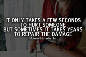 ... to hurt someone, but sometimes it takes years to repair the damage