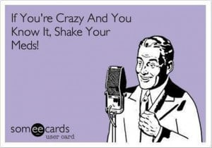 if you are crazy and you know it shake your meds, funny pictures