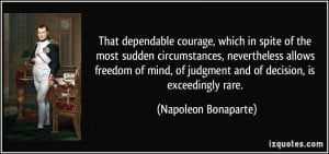 That dependable courage, which in spite of the most sudden ...