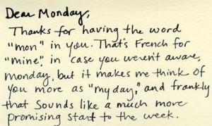 Dear Monday, You are mine, mine, mine!!! mwwwahhahahahahaha!! Yours ...