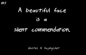 Beautiful Face Is A Silent Commendation.
