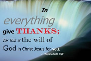 In everything give thanks; for this is the will of God in Christ Jesus ...
