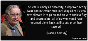 war is simply an obscenity, a depraved act by weak and miserable men ...