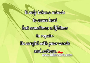 ... lifetime to repair. Be careful with your words and actions