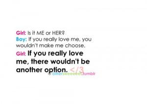 if you really love me, you wouldn't make me choose. girl if you really ...