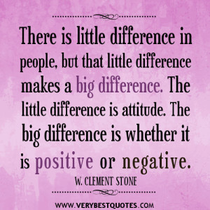 ... is attitude. The big difference is whether it is positive or negative