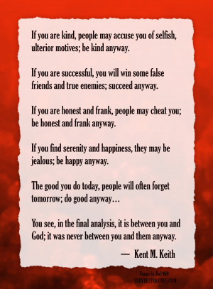 ... Be Honest – Be Happy and do good anyway – Kent M. Keith quotes