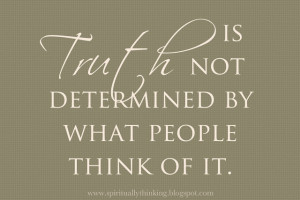 Truth is not determine by what people think of it.
