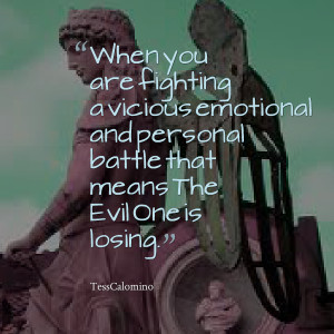 ... emotional and personal battle that means the evil one is losing