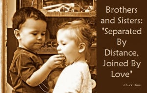 """Brothers and Sisters-""""Separated By Distance, Joined By Love"""""""