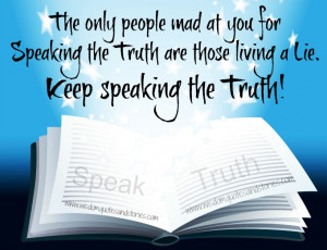 ... speaking the truth are those living a lie. Keep speaking the truth