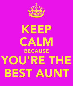 because you re the best aunt keep calm because you re the best aunt ...