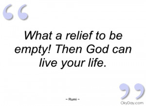 what a relief to be empty! then god can rumi