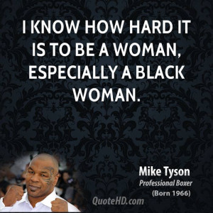 mike-tyson-mike-tyson-i-know-how-hard-it-is-to-be-a-woman-especially-a ...