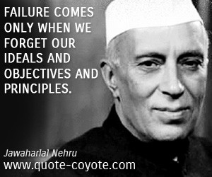 quotes - Failure comes only when we forget our ideals and objectives ...