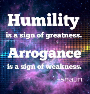 Arrogance and pride = Weakness Humility = Strength