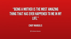 File Name : quote-Cindy-Margolis-being-a-mother-is-the-most-amazing ...