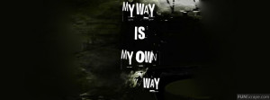 My Way Is My Own Way Profile Facebook Covers