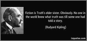 Fiction is Truth's elder sister. Obviously. No one in the world knew ...