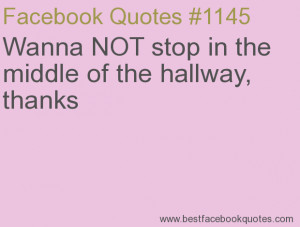 ... middle of the hallway, thanks-Best Facebook Quotes, Facebook Sayings