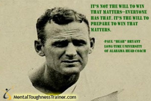 it s the will to prepare to win that matters paul bear bryant long ...