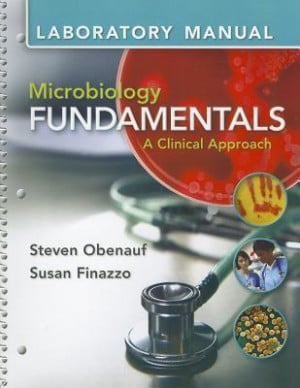 Lab Manual for Microbiology Fundamentals: A Clinical Approaclab Manual ...