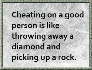 Never cheat and that rock was a person named Linda.