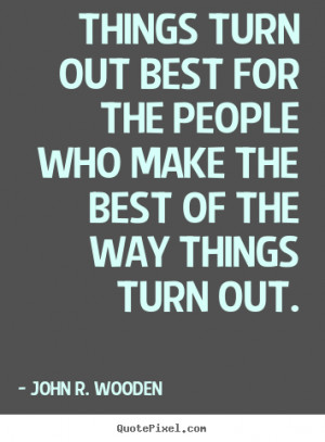 ... out best for the people who make the best of the way things turn out