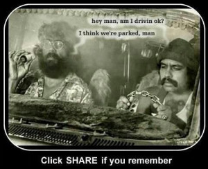 Cheech and Chong!