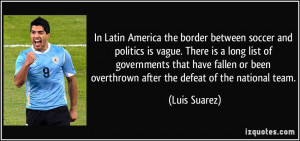 In Latin America the border between soccer and politics is vague ...