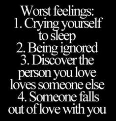 worst feelings: crying yourself to sleep. being ignored. discovering ...