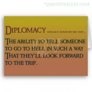 Diplomat Is A Person Who Can Tell You To Go To Hell