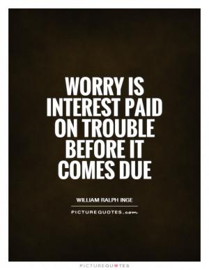 Worry Quotes Trouble Quotes William Ralph Inge Quotes