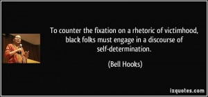To counter the fixation on a rhetoric of victimhood, black folks must ...