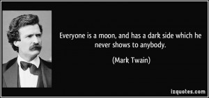 Everyone is a moon, and has a dark side which he never shows to ...