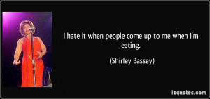 quote-i-hate-it-when-people-come-up-to-me-when-i-m-eating-shirley ...