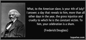 What, to the American slave, is your 4th of July? I answer; a day that ...