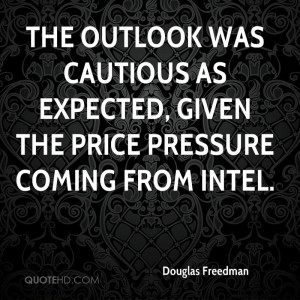 The outlook was cautious as expected, given the price pressure coming ...