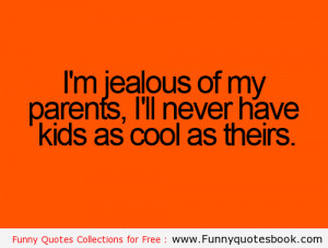 Jealousy Funny Quotes Funny quotes : i am jealous of