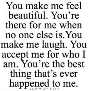You Make Me feel beautiful.