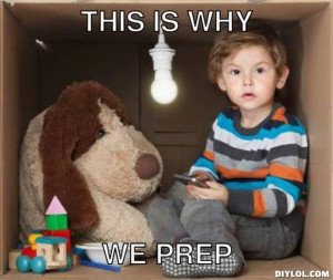 prepper-meme-generator-this-is-why-we-prep-5be375