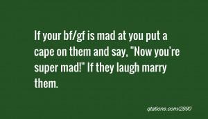 bf/gf is mad at you put a cape on them and say,