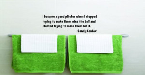 to make them hit it. - Sandy Koufax Sports Inspirational Life Quote ...