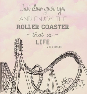 Just close your eyes and enjoy the roller coaster that is life.
