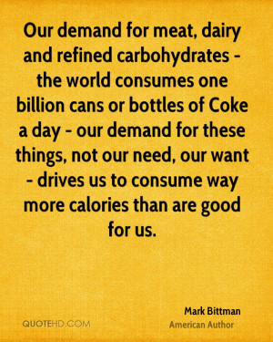 Our demand for meat, dairy and refined carbohydrates - the world ...