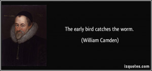 Early Bird Catches the Worm Quotes